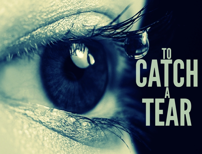 To Catch A Tear