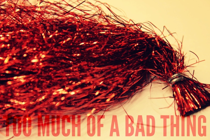 too much of a bad thing