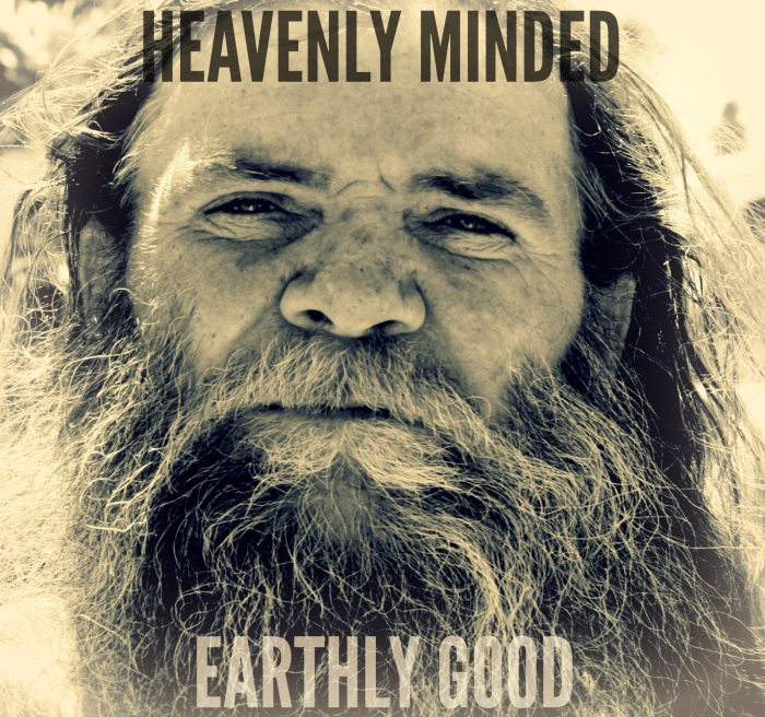 Heavenly Minded Earthly Good