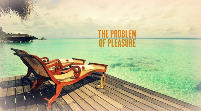 the problem of pleasure