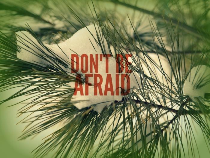 dont be afraid