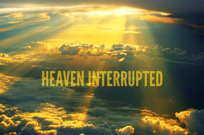 heaven interrupted
