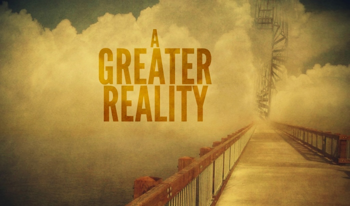 a greater reality